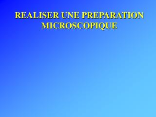 REALISER UNE PREPARATION MICROSCOPIQUE