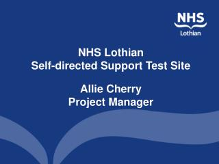 NHS Lothian  Self-directed Support Test Site Allie Cherry Project Manager