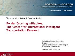 Transportation Safety & Planning Session Border Crossing Initiatives:  The Center for International Intelligent Transpor