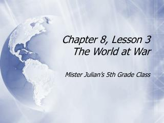 Chapter 8, Lesson 3 The World at War