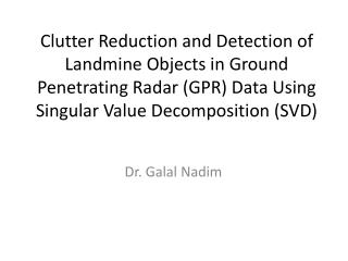 Clutter Reduction and Detection of Landmine Objects in Ground Penetrating Radar (GPR) Data Using Singular Value Decompos