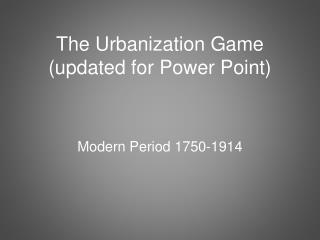 The Urbanization Game (updated for Power Point)