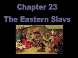 Chapter 23 The Eastern Slavs