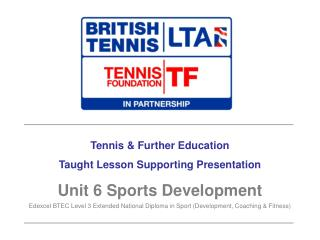 Tennis & Further Education Taught Lesson Supporting Presentation Unit 6 Sports Development