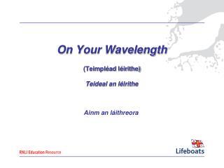 On Your Wavelength (Teimpléad léirithe) Teideal an léirithe
