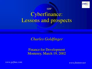 Cyberfinance: Lessons and prospects Charles Goldfinger Finance for Development Monterey, March 19, 2002