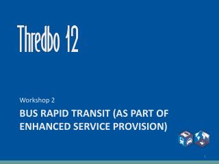 Bus Rapid Transit (as part of enhanced service provision)