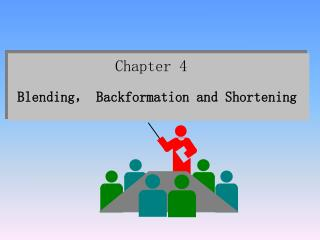 Chapter 4   Blending,  Backformation and Shortening