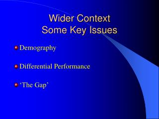 Wider Context Some Key Issues
