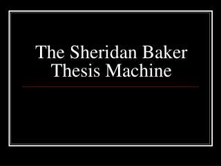 The Sheridan Baker Thesis Machine