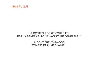 LE CONTENU DE CE COURRIER EST UN BENEFICE POUR LA CULTURE GENERALE… IL CONTIENT 35 IMAGES ET N'EST PAS UNE CHAINE….