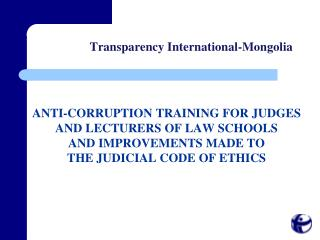 ANTI-CORRUPTION TRAINING FOR JUDGES AND LECTURERS OF LAW SCHOOLS AND IMPROVEMENTS MADE TO THE JUDICIAL CODE OF ETHICS