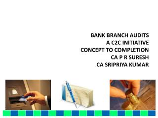 BANK BRANCH AUDITS  A C2C INITIATIVE  CONCEPT TO COMPLETION   CA P R SURESH  CA SRIPRIYA KUMAR