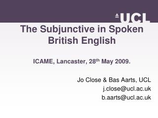 The Subjunctive in Spoken British English ICAME, Lancaster, 28 th May 2009.