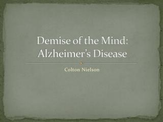 Demise of the Mind:  Alzheimer's Disease