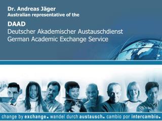 Dr. Andreas Jäger Australian representative of the DAAD Deutscher Akademischer Austauschdienst German Academic Exchange