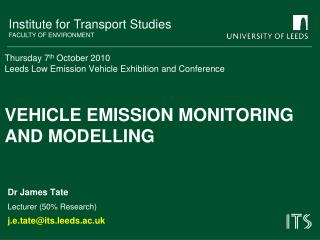 Thursday 7 th October 2010 Leeds Low Emission Vehicle Exhibition and Conference Vehicle Emission Monitoring and Modelli