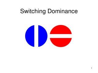 Switching Dominance