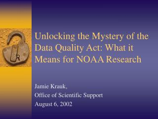 Unlocking the Mystery of the Data Quality Act: What it Means for NOAA Research
