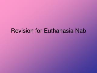Revision for Euthanasia Nab