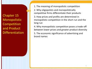 1. The meaning of monopolistic competition 2. Why oligopolists and monopolistically competitive firms differentiate t