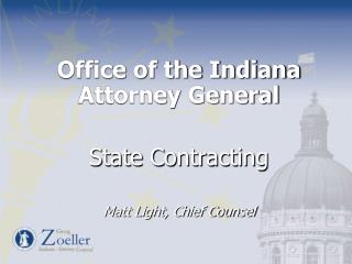 Office of the Indiana Attorney General State Contracting Matt Light, Chief Counsel