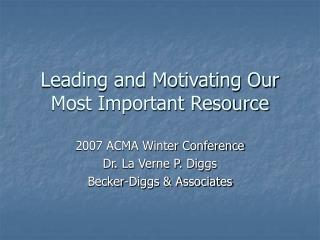 Leading and Motivating Our Most Important Resource
