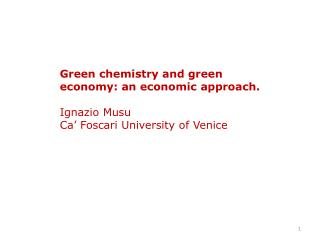 Green chemistry and green economy: an economic approach. Ignazio Musu Ca' Foscari University of Venice