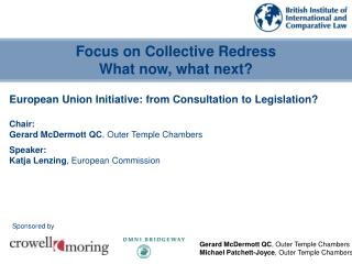 European Union Initiative: from Consultation to Legislation? Chair:  Gerard McDermott QC , Outer Temple Chambers Speaker