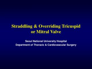 Straddling & Overriding Tricuspid    or Mitral Valve