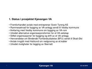 1. Status i prosjektet Kjøvangen VA Fremforhandlet avtale med entreprenør Svein Tyreng AS Rammesøknad for bygging av V