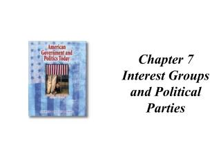Chapter  7 Interest Groups and Political Parties