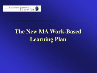 The New MA Work-Based Learning Plan