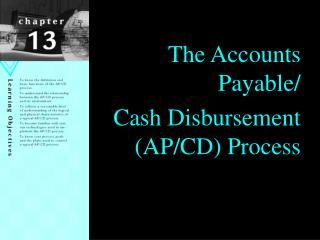 The Accounts Payable/ Cash Disbursement (AP/CD) Process