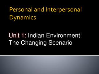 Unit 1: Indian Environment: The Changing Scenario