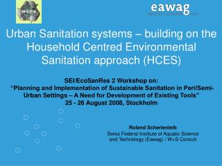 Roland Schertenleib Swiss Federal Institute of Aquatic Science and Technology (Eawag) / W+S Consult