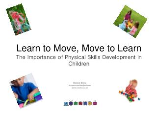 Learn to Move, Move to Learn The Importance of Physical Skills Development in Children