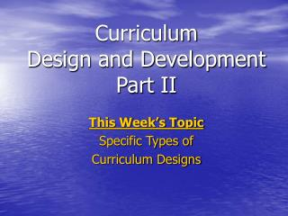 Curriculum  Design and Development Part II