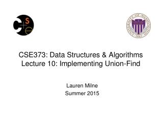 CSE373: Data Structures & Algorithms Lecture 10: Implementing Union-Find