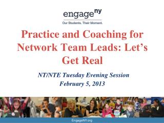 Practice and Coaching for Network Team Leads: Let's Get Real NT/NTE Tuesday Evening Session February 5, 2013