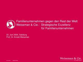 Familienunternehmen gegen den Rest der Welt Weissman & Cie.: Strategische Exzellenz für Familienunternehmen