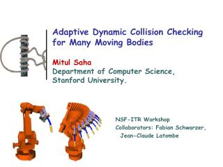 Adaptive Dynamic Collision Checking for Many Moving Bodies Mitul Saha Department of Computer Science, Stanford Universit