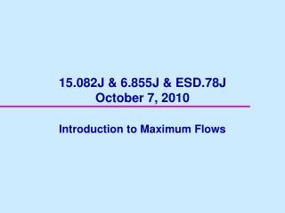15.082J & 6.855J & ESD.78J October 7, 2010