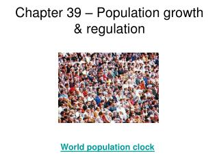 Chapter 39 – Population growth & regulation