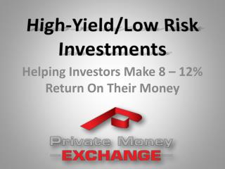 High-Yield/Low Risk Investments
