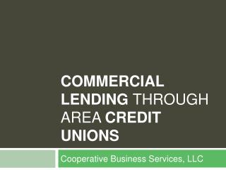 Commercial Lending Through Area Credit Unions