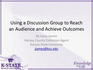Using a Discussion G roup to Reach an Audience and Achieve O utcomes