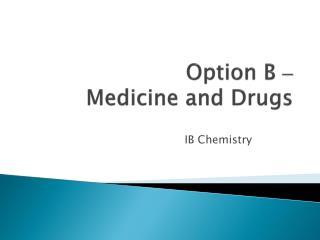 Option B – Medicine and Drugs