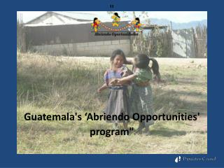"""  Guatemala's  'Abriendo  Opportunities '  program """
