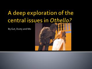 A deep exploration of the central issues in  Othello?